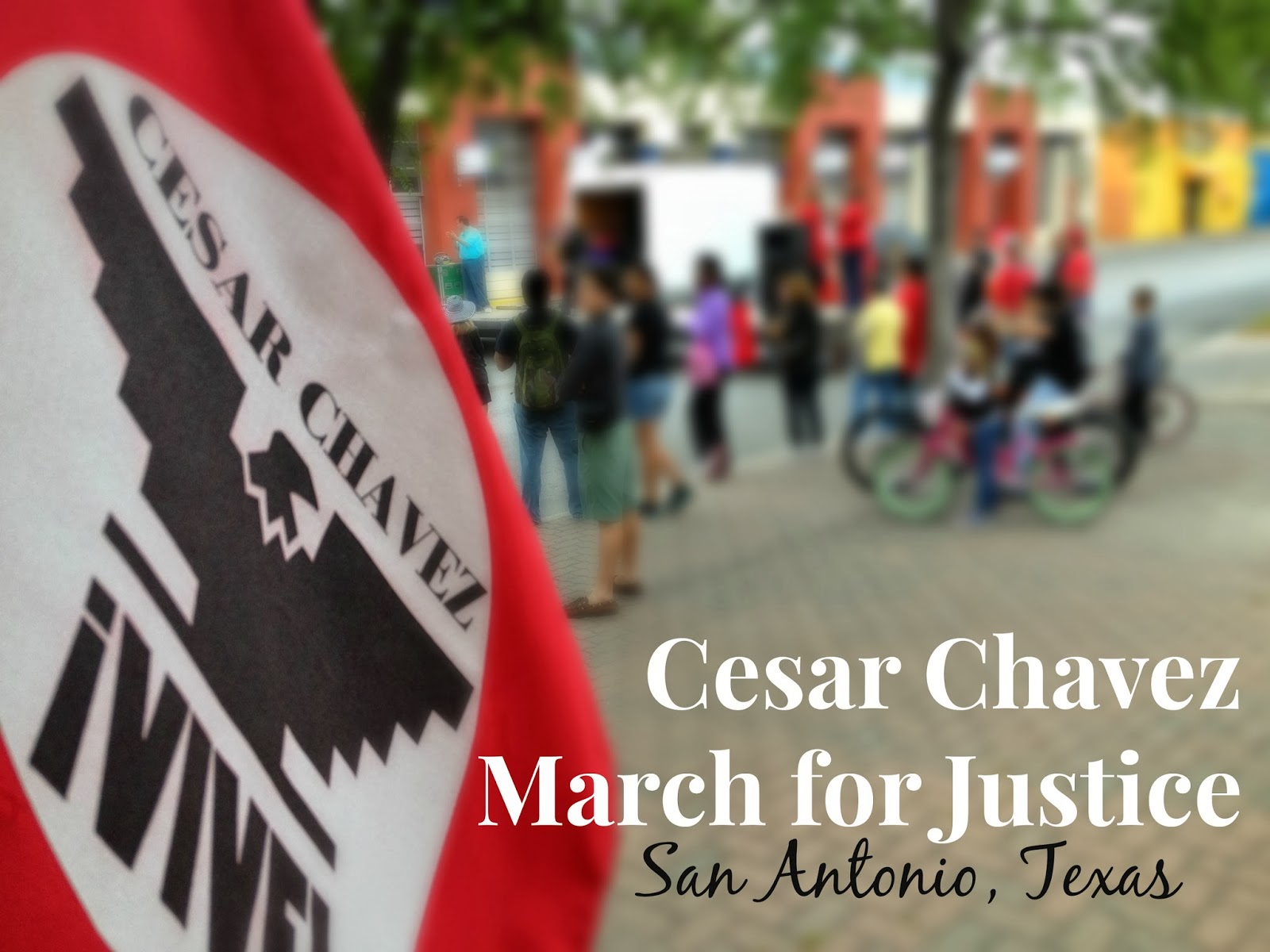 Cesar Chavez March for Justice in San Antonio, Texas and other family events