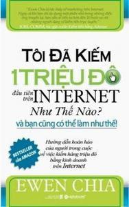 Tôi Đã Kiếm 1 Triệu Đô Trên Internet Như Thế Nào - Ewen Chia