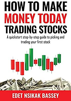HOW TO MAKE MONEY TODAY TRADING STOCKS: A Quickstart Step-By-Step Guide To Picking And Trading Your First Stock by Nsikak Edet  If your goal is to make money from the very first stock you trade, then this book is what you are looking for.