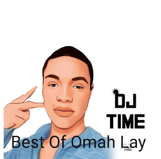 [Mixtape] DJ Time - Best of omah lay