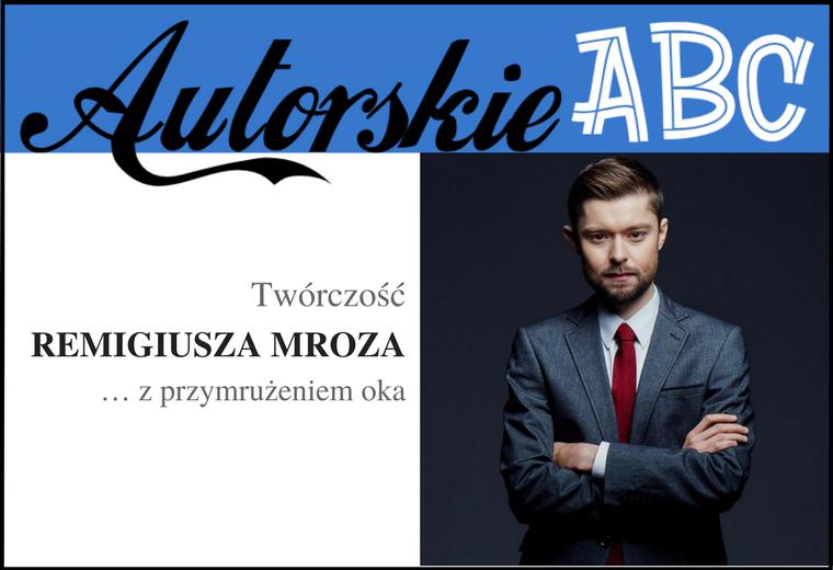 AUTORSKIE ABC | Twórczość Remigiusza Mroza