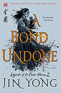 A Bond Undone (Legends of the Condor Heroes #2) by Jin Yong