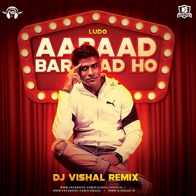 Aabaad Barbaad Ho – DJ Vishal Remix