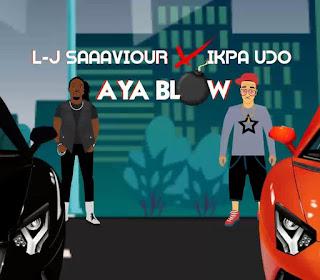 MUSIC: L-J Saaaviour x Ikpa Udo - Aya Blow | @LJSAAAVIOUR @Ikpa_Udo