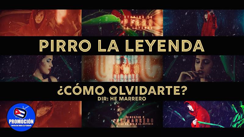 Pirro La Leyenda - ¨¿Cómo olvidarte?¨ -  Videoclip - Director: HE. Marrero