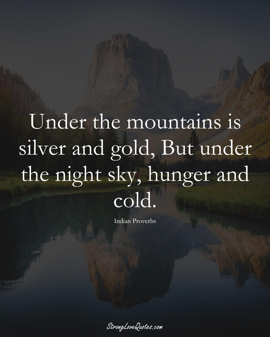 Under the mountains is silver and gold, But under the night sky, hunger and cold. (Indian Sayings);  #AsianSayings