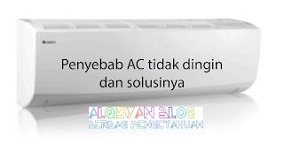 Penyebab Air Conditioner(AC) tidak dingin dan solusinya