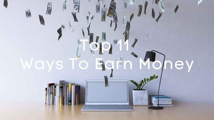 Top 11 Ways To Earn Money
