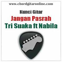 Chord Kunci Gitar Jangan Pasrah Tri Suaka feat Nabila