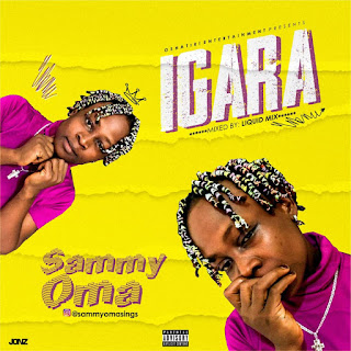 Sammy Oma - Igara [Prod By: Liquid Mix]