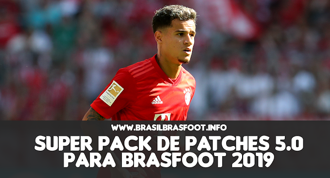 Super Pack de Patches 5.0 para Brasfoot 2019 (PC e Mobile)
