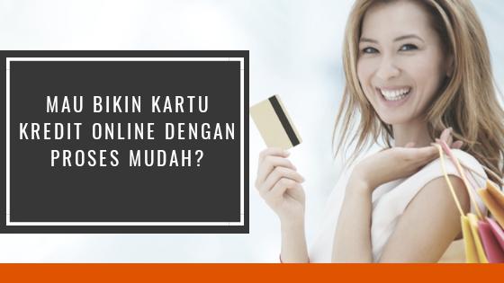 Mau Bikin Kartu Kredit Online Dengan Proses Mudah?