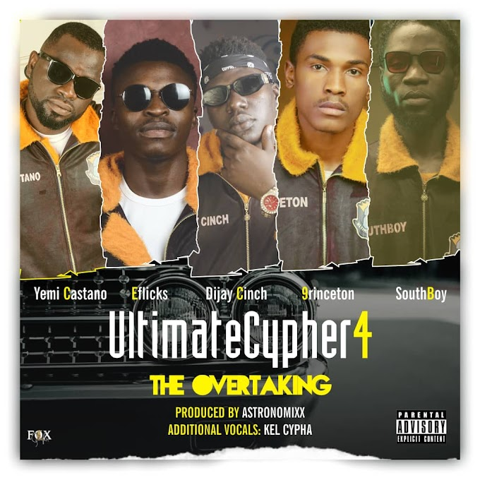Yemi Castano, Eflicks, Princeton, Southboy, Dijaycinch — Ultimate Cypher (4) The Overtaking