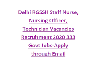 Delhi RGSSH Staff Nurse, Nursing Officer, Technician Vacancies Recruitment 2020 333 Govt Jobs-Apply through Email