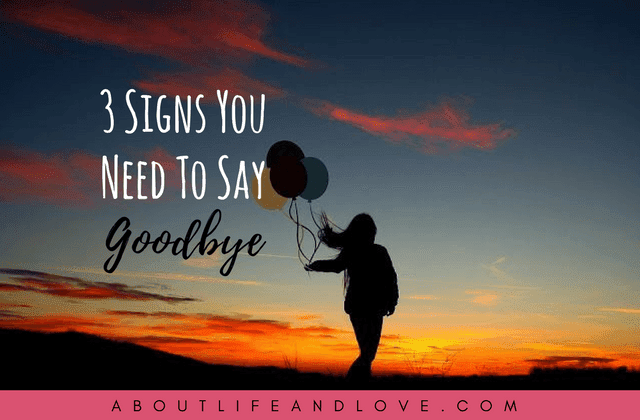 3 Signs You Need To Say Goodbye