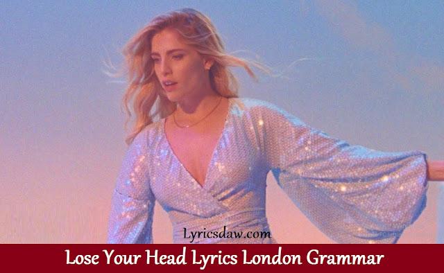 Lose Your Head Lyrics London Grammar
