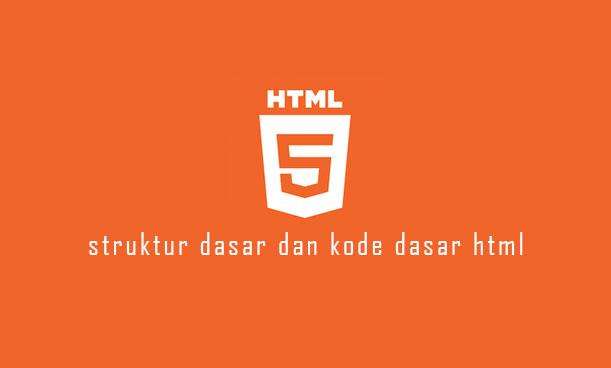 Tutorial Belajar HTML : Struktur Dan Kode Dasar HTML