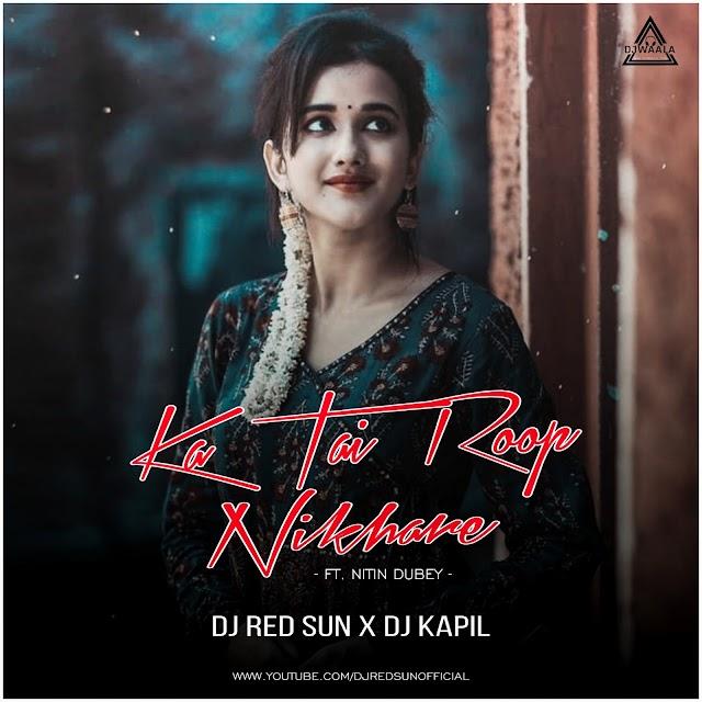 KA TAI ROOP NIKHARE - FT. NITIN DUBEY - DJ RED SUN X DJ KAPIL
