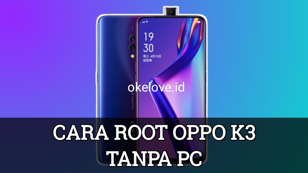 Cara Root OPPO K3 Tanpa PC