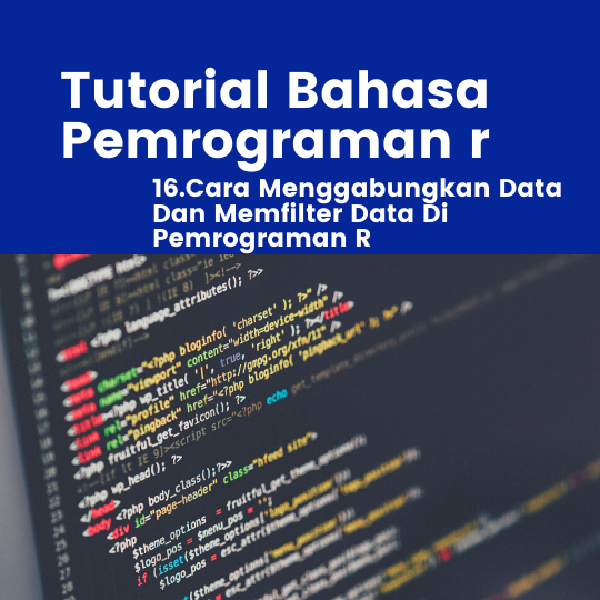 Cara Menggabungkan Data Dan Memfilter Data Di Pemrograman R
