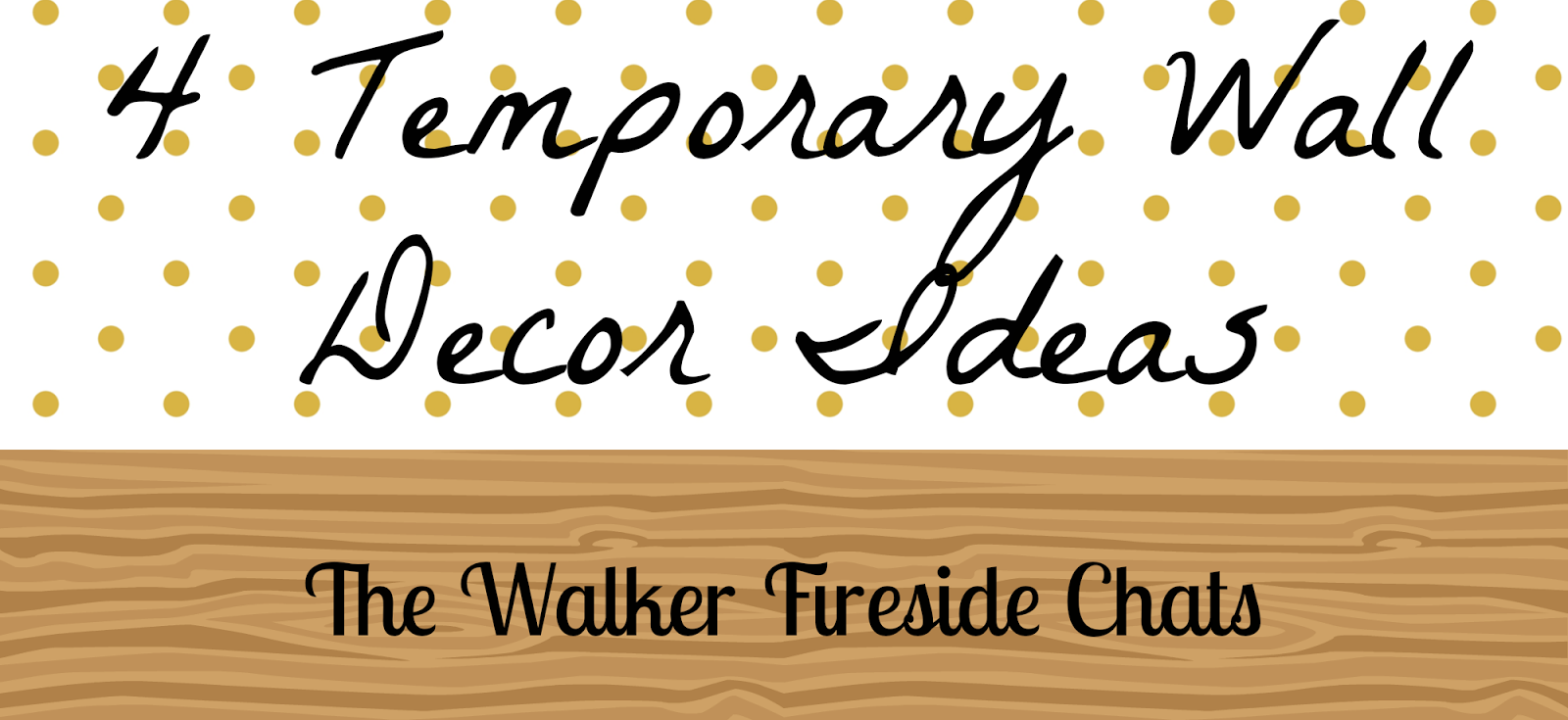 The Walker Fireside Chats: 4 Temporary Wall Decor Ideas