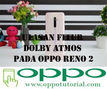 Ulasan Fitur Dolby Atmos Pada OPPO Reno 2