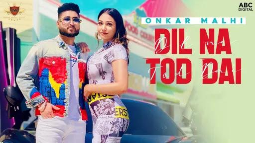 Dil Na Tod Dai Lyrics | Onkar Malhi | Harman Bal