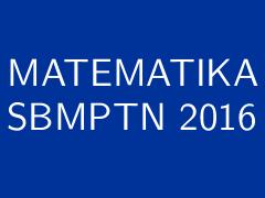 Kumpulan Soal dan Pembahasan Matematika SBMPTN 2016 Lengkap