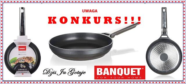 KONKURS - Dziś Ja Gotuje & Banquet / Do Wygrania Patelnia