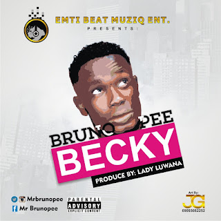 "[New Song] Bruno Pee - ""Becky"" (Prod by Lady Luwana) @mrbrunopee"