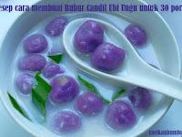 Resep cara membuat Bubur Candil Ubi Ungu untuk 30 porsi