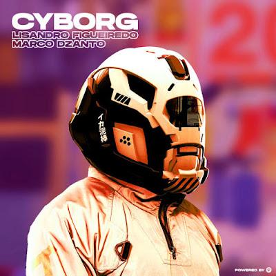 Lisandro Figueiredo & Marco Dzanto - Cyborg