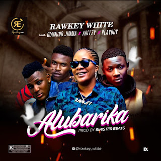 DOWNLOAD MP3 : Rawkey White – Alubarika Ft. Diammond Jimma X PlayBoy Casted X Areezy