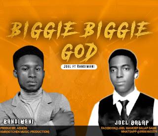 [MUSIC] JOEL - BIGGIE BIGGIE GOD ft RANDIMANI