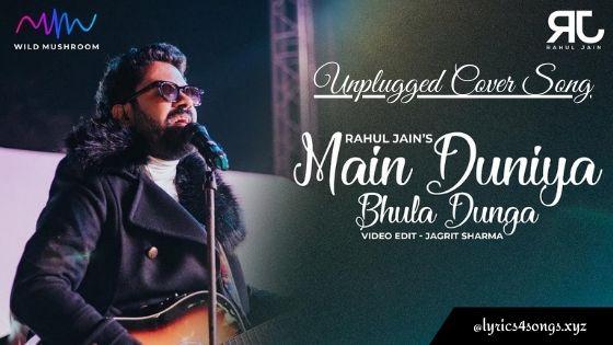 MAIN DUNIYA BHULA DUNGA LYRICS - Rahul Jain   Aashiqui   Lyrics4songs.xyz