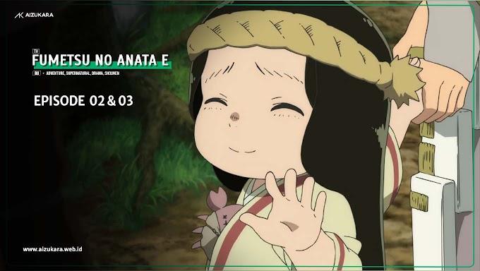Fumetsu no Anata e Episode 02 & 03 Subtitle Indonesia