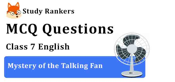 MCQ Questions for Class 7 English Mystery of the Talking Fan Honeycomb