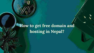 How to get free domain and hosting in Nepal?(Lifetime)