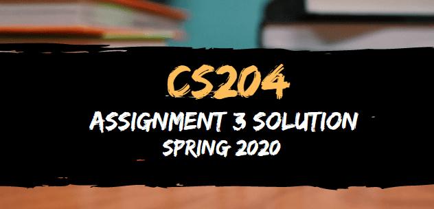 CS204 Assignment 3 Solution Spring2020