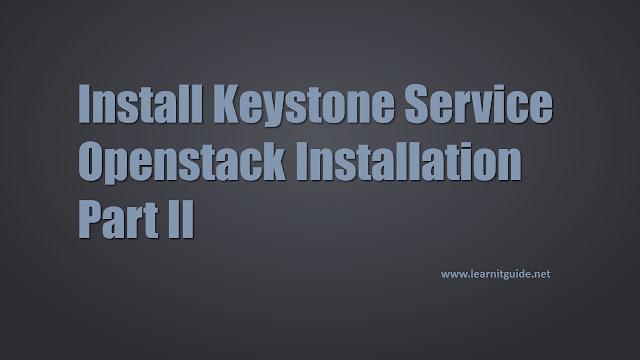 Install Keystone Service - Openstack Installation : Part II