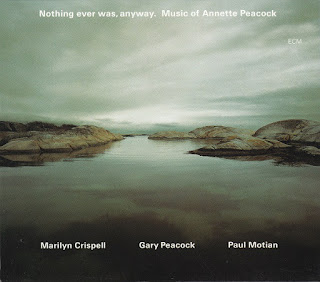 Marilyn Crispell, Gary Peacock, Paul Motian, Nothing Ever Was, Anyway: Music of Annette Peacock