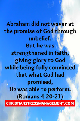 Abraham did not waver at the promise of God through unbelief. But he was strengthened in faith, giving glory to God while being fully convinced that what God had promised, He was able to perform. (Romans 4:20-21)