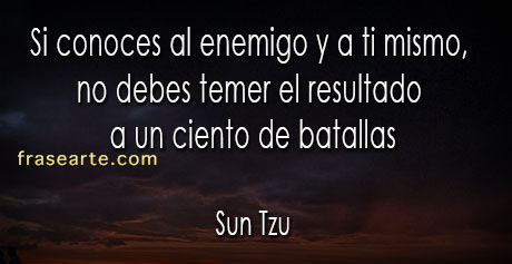 Si conoces al enemigo y a ti mismo- Sun Tzu