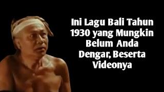 Lagu Bali Tahun 1930 yang Mungkin Belum Pernah Anda Dengar, Beserta Videonya