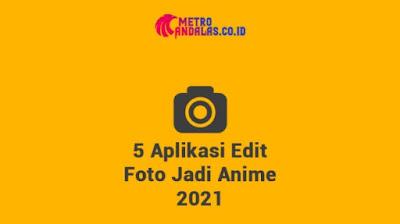 5 Aplikasi Edit Foto Jadi Anime Terbaik Versi Metro Andalas