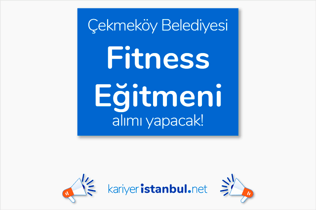 Çekmeköy Belediyesi, BESYO mezunu fitness eğitmeni alımı yapacak. Detaylar kariyeristanbul.net'te!