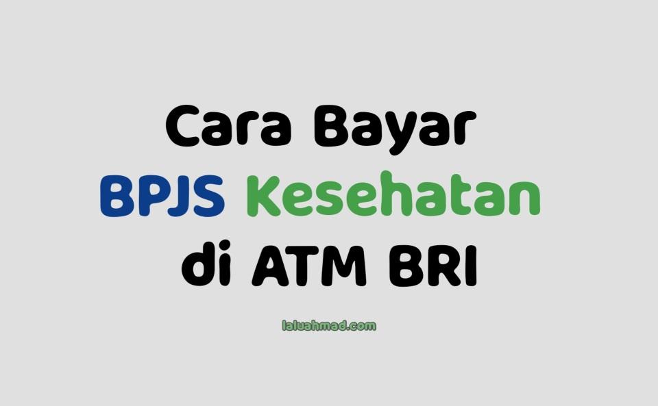Cara Bayar BPJS Kesehatan di ATM BRI Terbaru 2021/2022