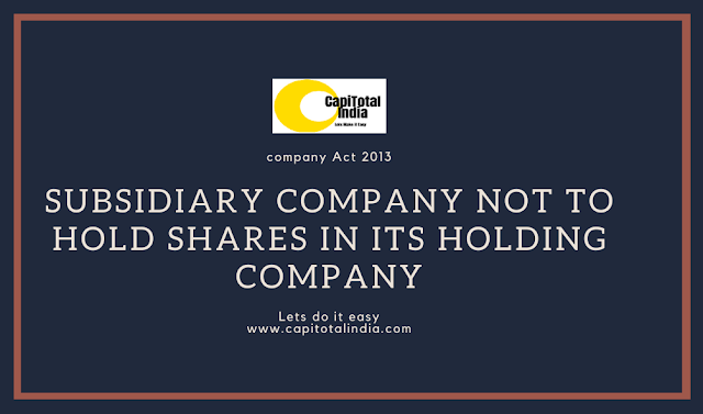 Subsidiary Company not to Hold Shares in its Holding Company