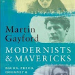 """Modernists & Mavericks: Bacon, Freud, Hockney & The London Painters"" by Martin Gayford (Thames & Hudson)"