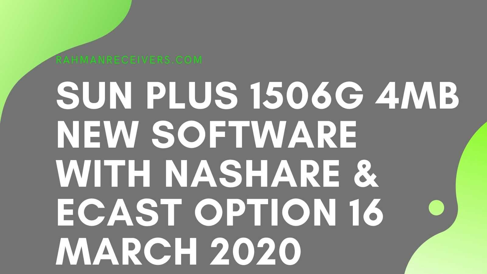 SUN PLUS 1506G 4MB NEW SOFTWARE WITH NASHARE & ECAST OPTION 16 MARCH 2020